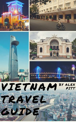 Vietnam Travel Guide: History of Vietnam, typical costs, top things to see and do, traveling, accommodation, cuisine, festivals, sports and activities, shopping, Hanoi, Ho Chi Minh, Hoi An, Nha Trang by Alex Pitt