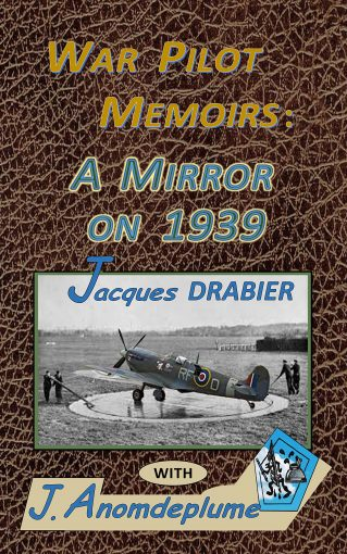 War Pilot Memoirs: A Mirror on 1939 (War Pilots Book 1) by J. Anomdeplume