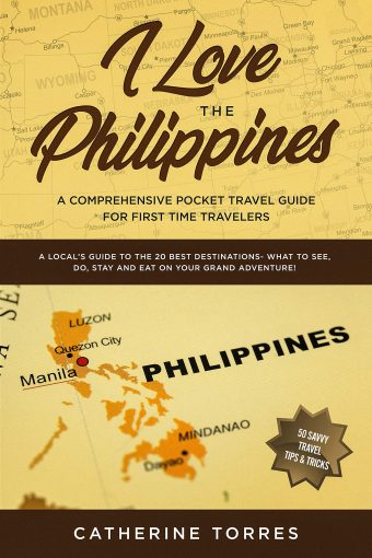 I Love the Philippines! A Comprehensive Pocket Travel Guide for First Time Travelers: A Local's Guide to the 20 Best Destinations- What to See, Do, Stay and Eat on Your Grand Adventure! by Catherine Torres