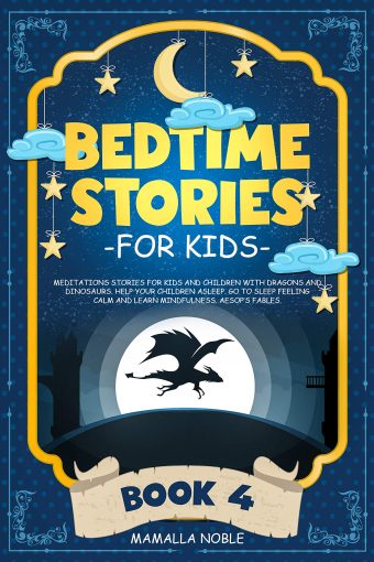 Bedtime Stories for Kids: Meditations Stories for Kids and Children with Dragons and Dinosaurs. Help Your Children Asleep. Go to Sleep Feeling Calm and Learn Mindfulness. Aesop's Fables. BOOK 4 by Mamalla Noble