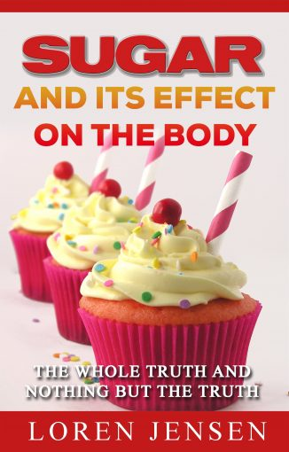 Sugar and its effect on the Body: The Whole Truth and Nothing but the Truth by LOREN JENSEN