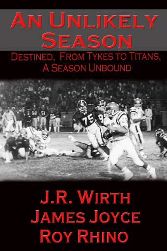 An Unlikely Season: Destined, From Tykes to Titans, A Season Unbound by J.R. Wirth