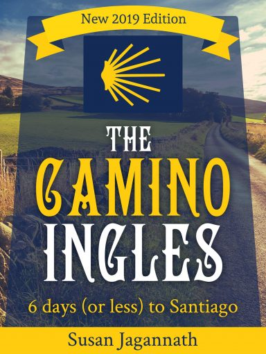 The Camino Ingles: 6 days (or less) to Santiago by Susan Jagannath