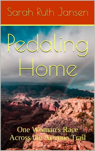 Pedaling Home: One Woman's Race Across the Arizona Trail by Sarah Ruth Jansen